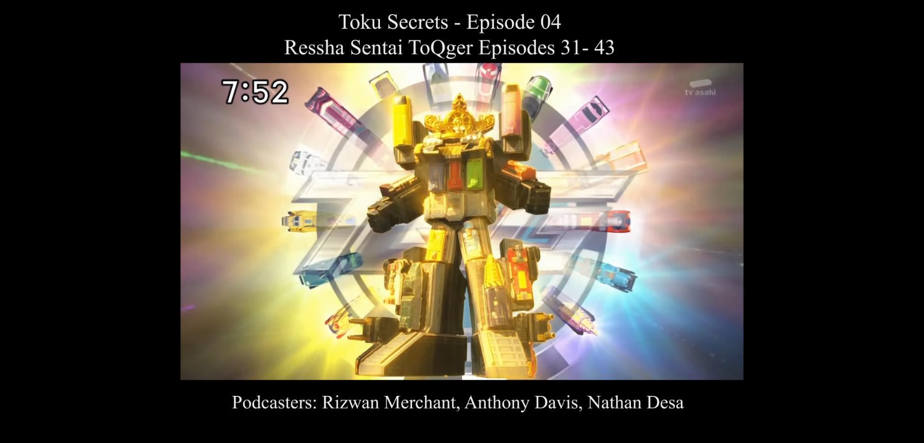 Toku Secrets Podcast: Episode 04 – Ressha Sentai ToQger Part 4