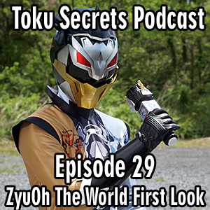 Toku Secrets Podcast: Episode 29 – ZyuOh World First Thoughts