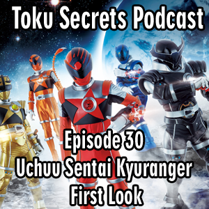 Toku Secrets Podcast: Episode 30 – Uchuu Sentai Kyuranger First Look