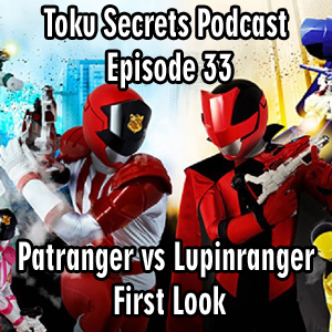 Toku Secrets Podcast: Episode 33 – Patranger vs Lupinranger First Look
