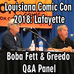Louisiana Comic Con 2018: Lafayette – Boba Fett and Greedo Q&A Panel