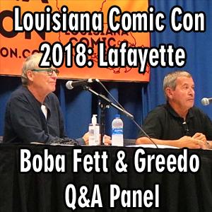 Louisiana Comic Con 2018: Lafayette – Boba Fett and Greedo Q&A Panel