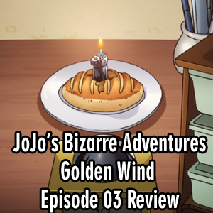 Anime Declassified Podcast – Mission 29 – JoJo's Golden Wind Episode 03 Review