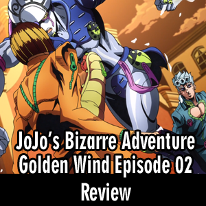 Anime Declassified Podcast – Mission 28 – JoJo's Golden Wind Episode 02 Review