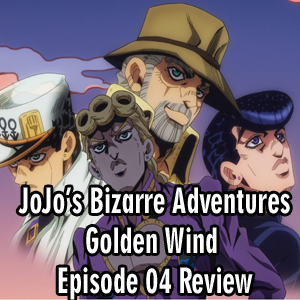 Anime Declassified Podcast – Mission 31 – JoJo's Golden Wind Episode 04 Review