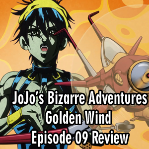 Anime Declassified Podcast – Mission 37 – JoJo's Bizarre Adventures: Golden Wind Episode 09 Review