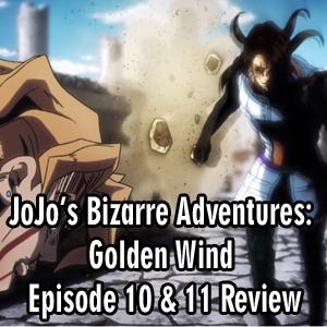 Anime Declassified Podcast – Mission 38 – JoJo's Bizarre Adventures: Golden Wind Episodes 10 & 11 Review