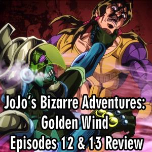 Anime Declassified Podcast – Mission 39 – JoJo's Bizarre Adventures: Golden Wind Episodes 12 & 13 Review