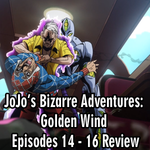 Anime Declassified Podcast – Mission 40 – JoJo's Bizarre Adventures: Golden Wind Episodes 14 – 16 Review