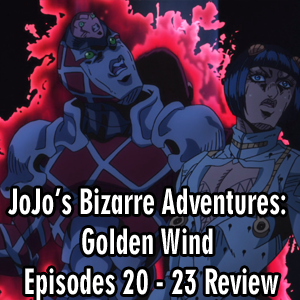 Anime Declassified Podcast – Mission 42 – JoJo's Bizarre Adventures: Golden Wind Episodes 20 – 23 Review