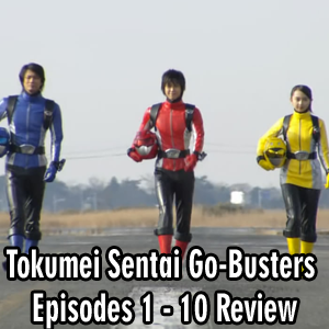 Toku Secrets Podcast: Episode 35 – Tokumei Sentai Go-Busters Episodes 1 – 10 Review