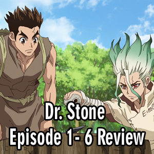 Anime Declassified Podcast – Mission 47 – Dr. Stone Episodes 1 – 6 Review